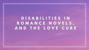 Disabilities in Romance Novels